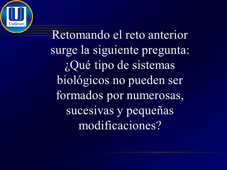 Retomando el reto anterior surge la siguiente pregunta: ¿Qué tipo de sistemas biológicos no pueden ser formados por numerosas, sucesivas y pequeñas modificaciones