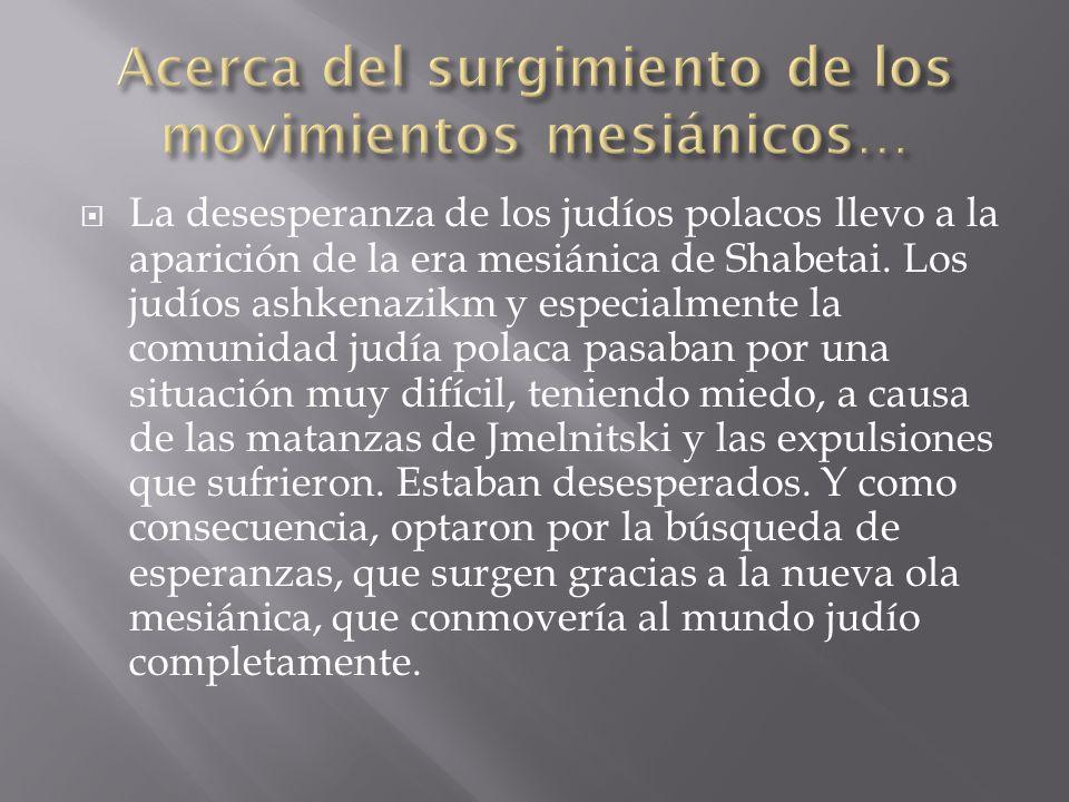  La desesperanza de los judíos polacos llevo a la aparición de la era mesiánica de Shabetai.