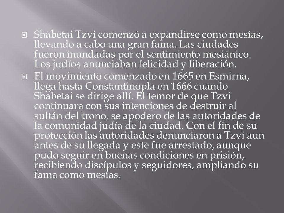  Shabetai Tzvi comenzó a expandirse como mesías, llevando a cabo una gran fama.