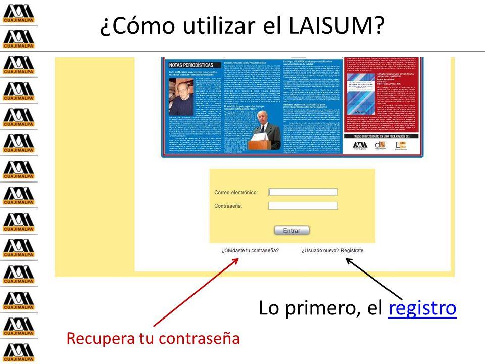 ¿Cómo utilizar el LAISUM Lo primero, el registroregistro Recupera tu contraseña