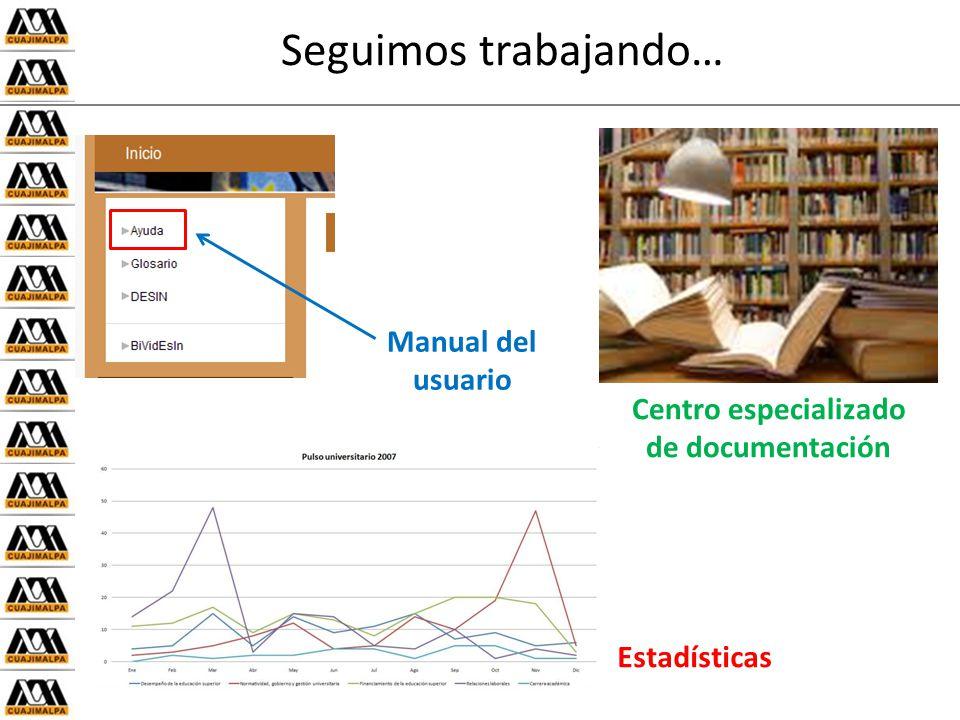 Seguimos trabajando… Manual del usuario Centro especializado de documentación Estadísticas