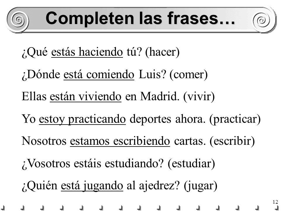 11 Completen las frases… ¿Qué ____ ________ tú. (hacer) ¿Dónde ____ ________ Luis.