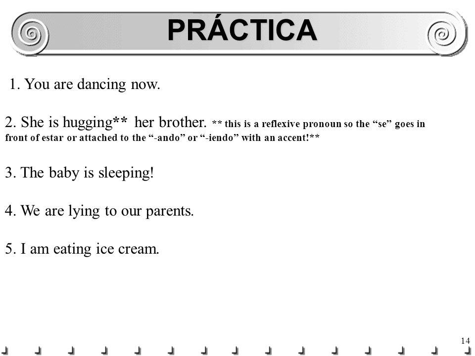 13 Completen las frases… ¿Qué ____ ________ tú. (hacer)estás haciendo ¿Dónde ____ ________ Luis.