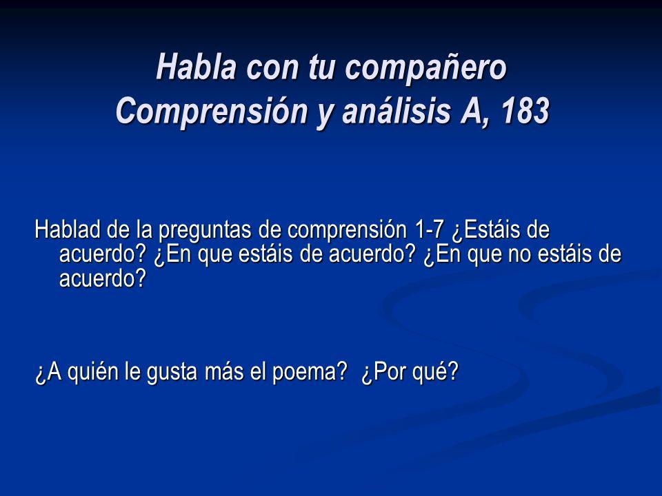 Habla con tu compañero Comprensión y análisis A, 183 Hablad de la preguntas de comprensión 1-7 ¿Estáis de acuerdo.