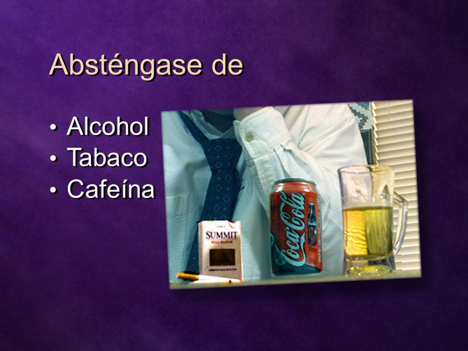 Absténgase de Alcohol Tabaco Cafeína Alcohol Tabaco Cafeína