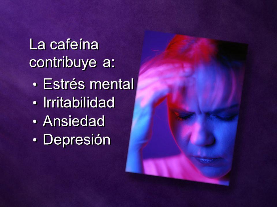 La cafeína contribuye a: Estrés mental Irritabilidad Ansiedad Depresión Estrés mental Irritabilidad Ansiedad Depresión