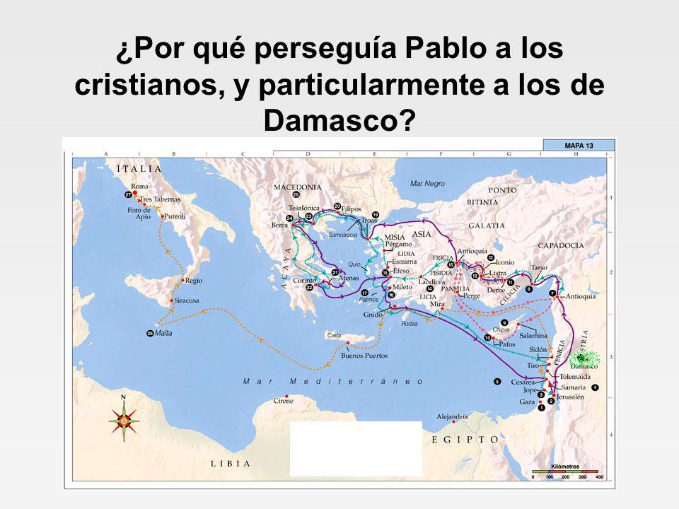 ¿Por qué perseguía Pablo a los cristianos, y particularmente a los de Damasco