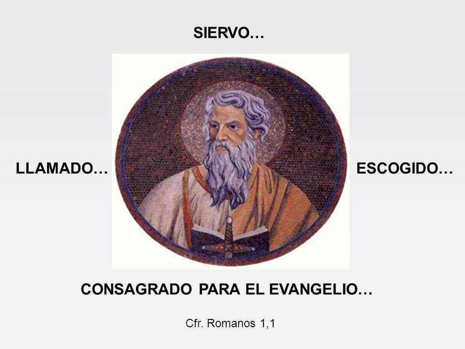 LLAMADO… SIERVO… CONSAGRADO PARA EL EVANGELIO… ESCOGIDO… Cfr. Romanos 1,1