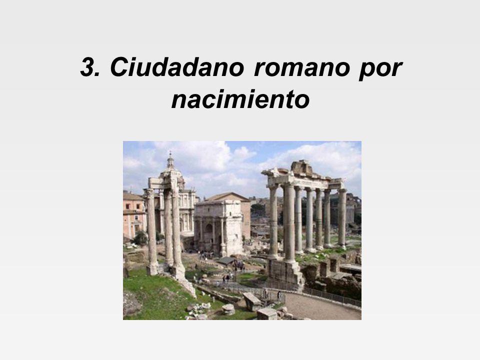 3. Ciudadano romano por nacimiento