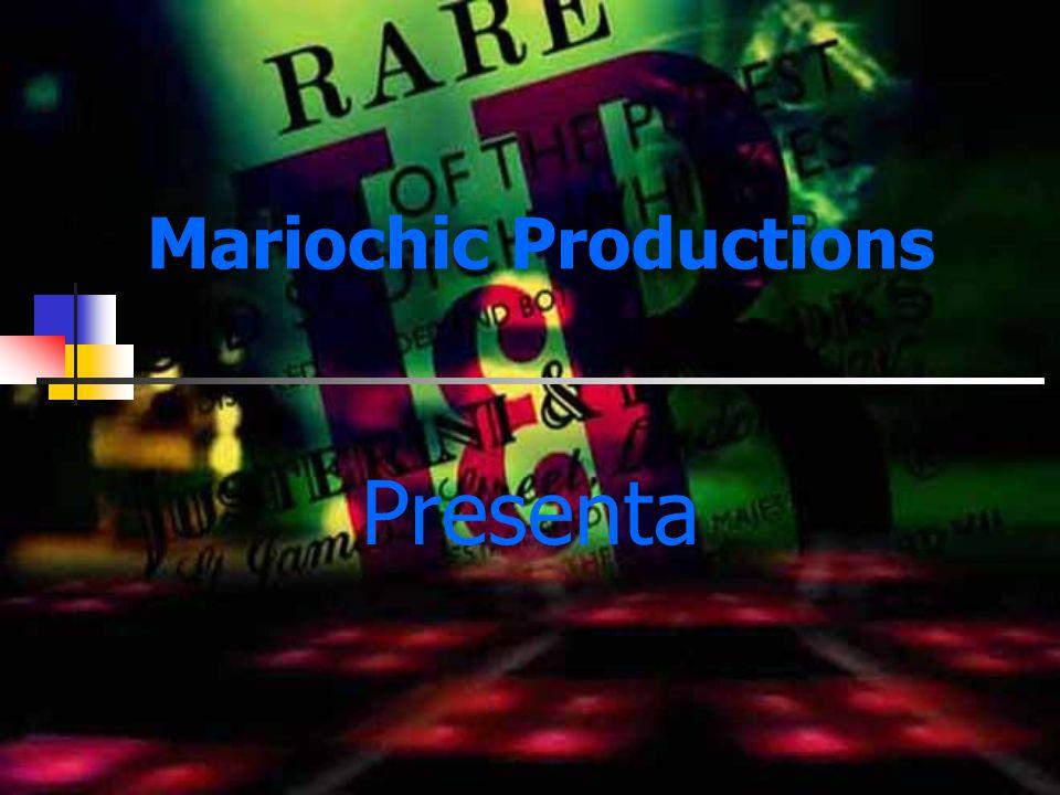 Mariochic Productions Presenta