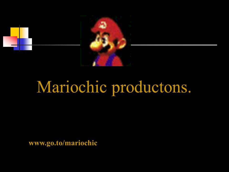 Mariochic productons. www.go.to/mariochic