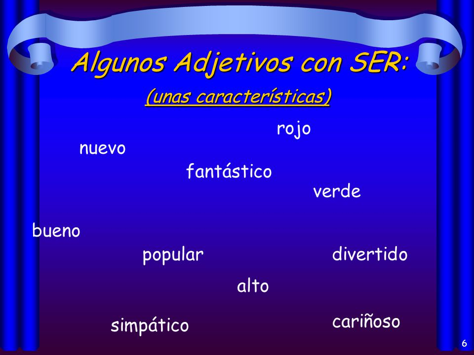 5 Los usos del verbo Ser: Origin of a person or thing (el origen) Identification (la identificación) Characteristics (las características) Telling time (la hora) and date (la fecha) Time and place of an event (un evento) With the preposition de (possession, material)