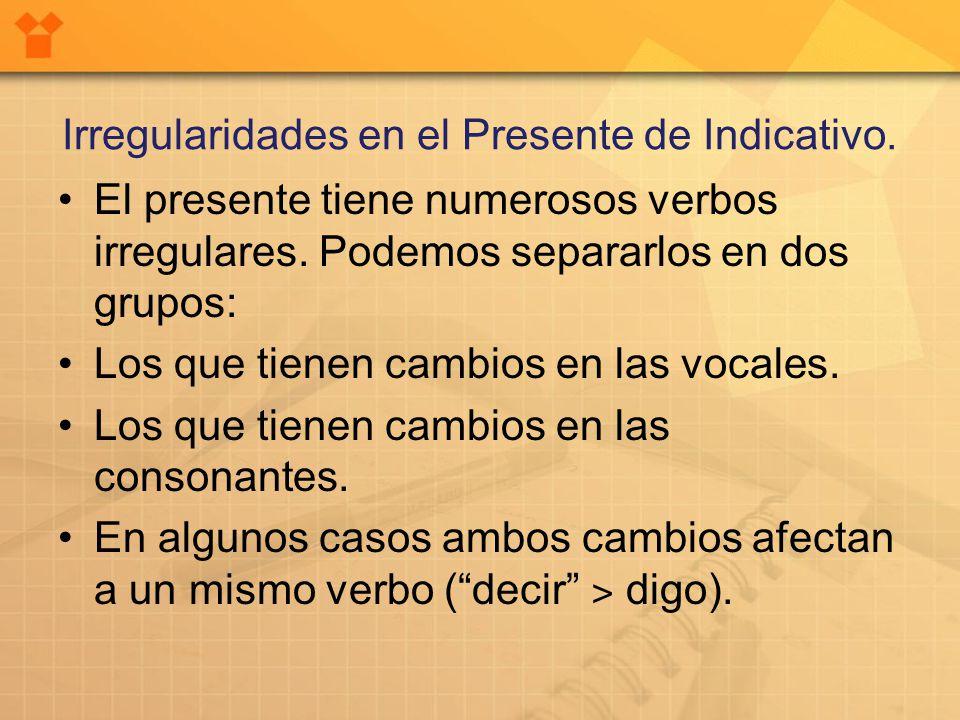 Irregularidades en el Presente de Indicativo. El presente tiene numerosos verbos irregulares.