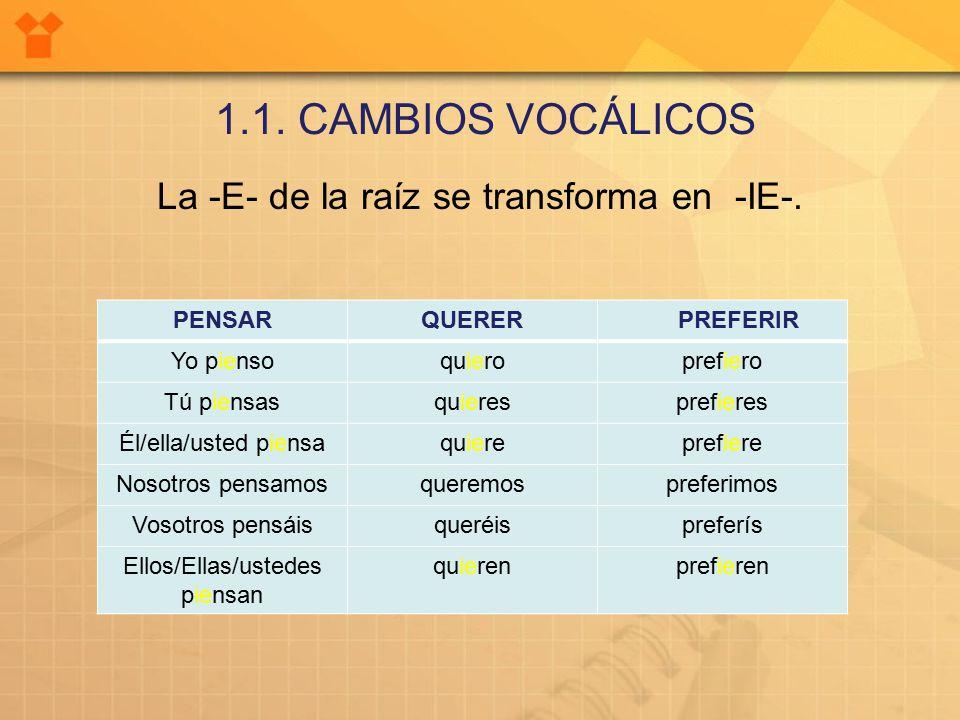 1.1. CAMBIOS VOCÁLICOS La -E- de la raíz se transforma en -IE-.