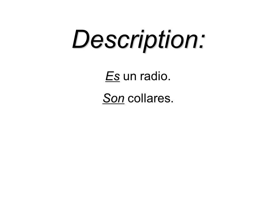 Los usos del verbo Ser: DOCTOR D escription (Es un libro) O rigin of a person or thing (Ella es de California) C haracteristics (Somos buenas personas) T ime/Date/Event (Son las dos y media.