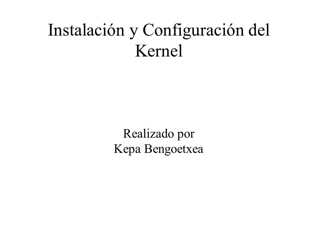 Instalación y Configuración del Kernel Realizado por Kepa Bengoetxea