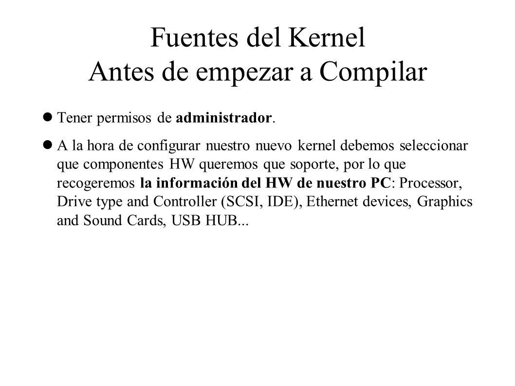 Fuentes del Kernel Antes de empezar a Compilar Tener permisos de administrador.