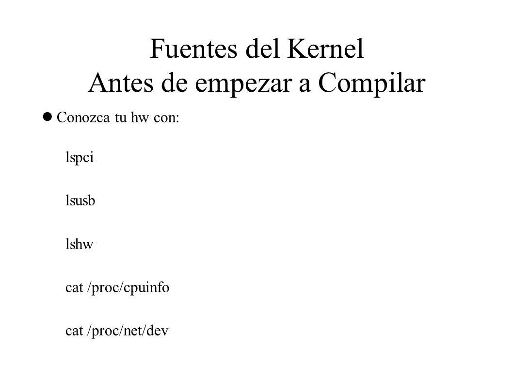 Fuentes del Kernel Antes de empezar a Compilar Conozca tu hw con: lspci lsusb lshw cat /proc/cpuinfo cat /proc/net/dev
