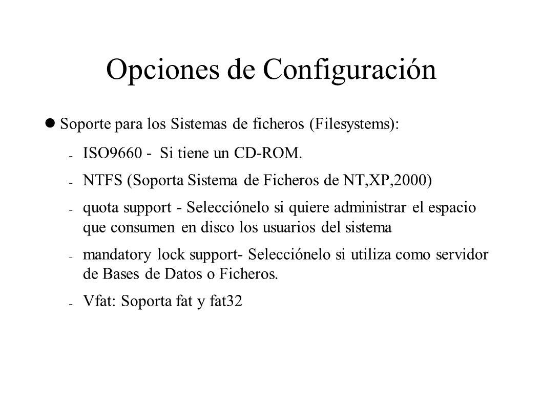 Opciones de Configuración Soporte para los Sistemas de ficheros (Filesystems):  ISO9660 - Si tiene un CD-ROM.