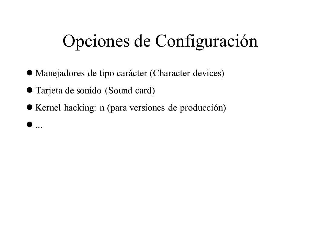 Opciones de Configuración Manejadores de tipo carácter (Character devices) Tarjeta de sonido (Sound card) Kernel hacking: n (para versiones de producción)...