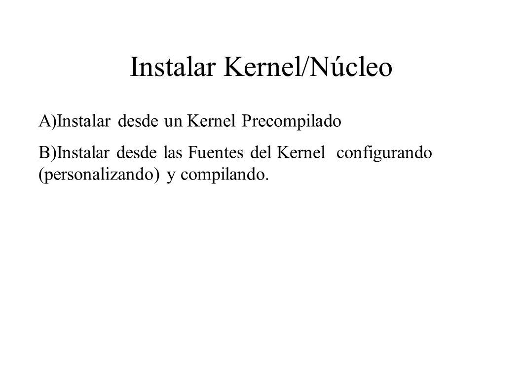 Instalar Kernel/Núcleo A)Instalar desde un Kernel Precompilado B)Instalar desde las Fuentes del Kernel configurando (personalizando) y compilando.