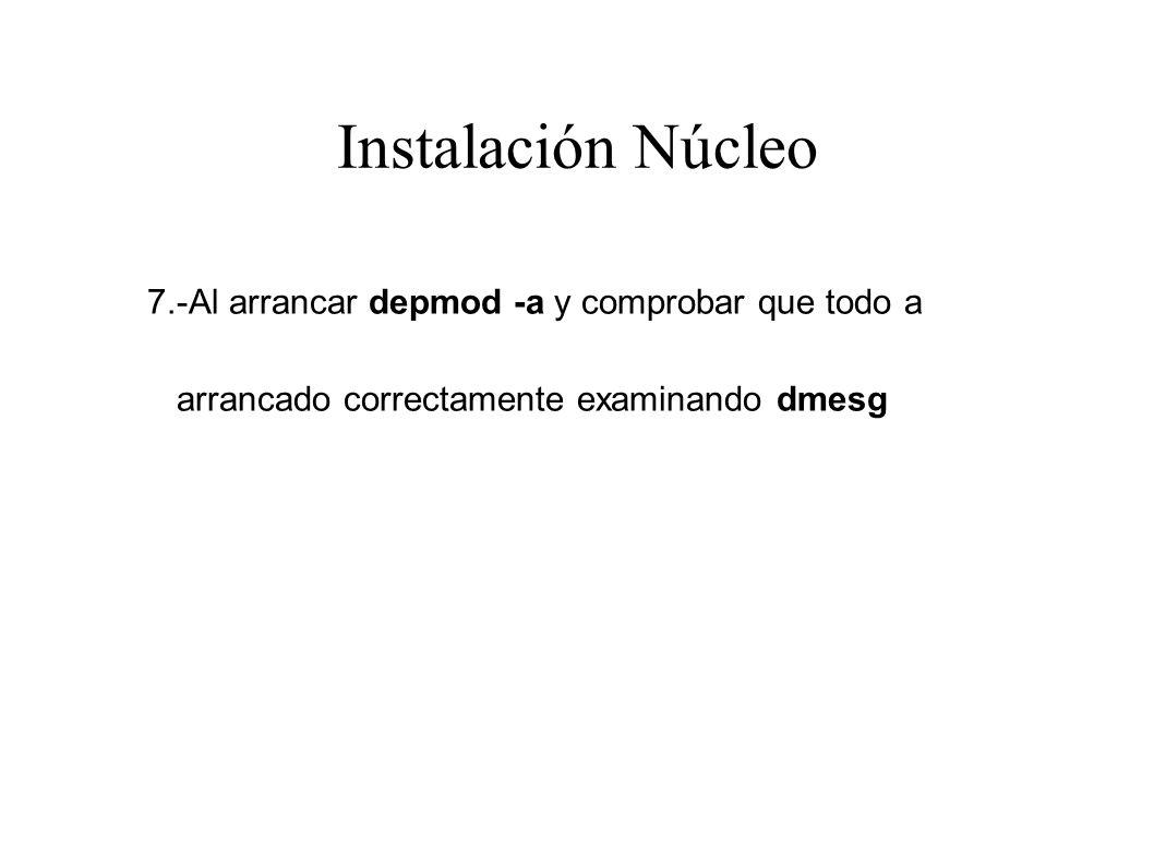 Instalación Núcleo 7.-Al arrancar depmod -a y comprobar que todo a arrancado correctamente examinando dmesg