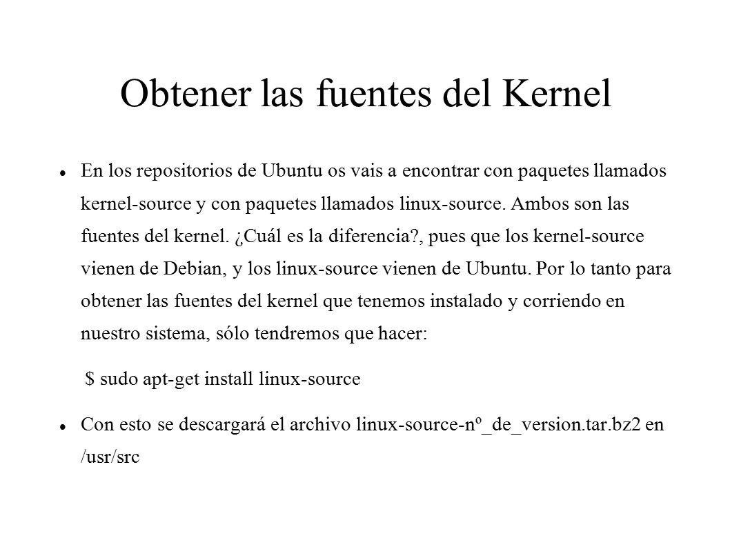Obtener las fuentes del Kernel En los repositorios de Ubuntu os vais a encontrar con paquetes llamados kernel-source y con paquetes llamados linux-source.