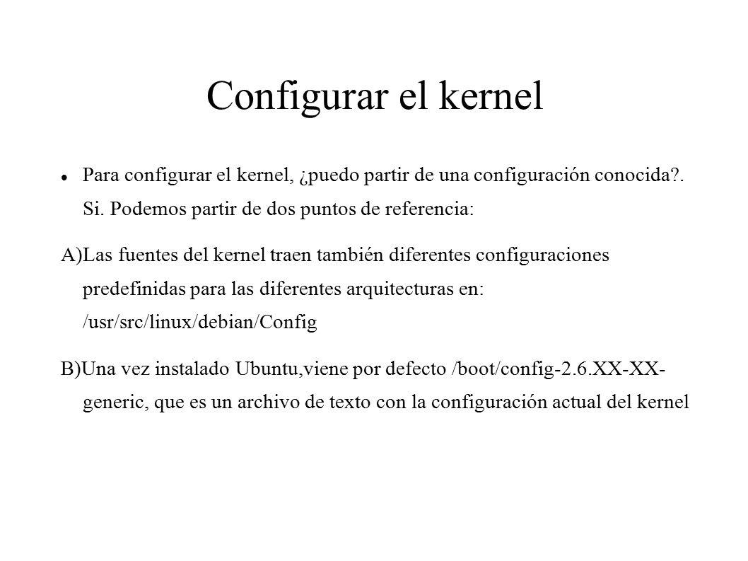 Configurar el kernel Para configurar el kernel, ¿puedo partir de una configuración conocida .
