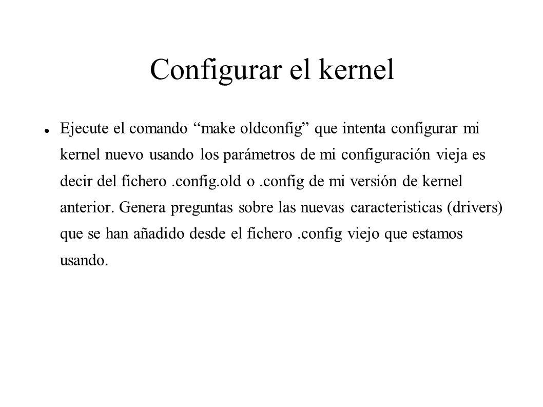 Configurar el kernel Ejecute el comando make oldconfig que intenta configurar mi kernel nuevo usando los parámetros de mi configuración vieja es decir del fichero.config.old o.config de mi versión de kernel anterior.