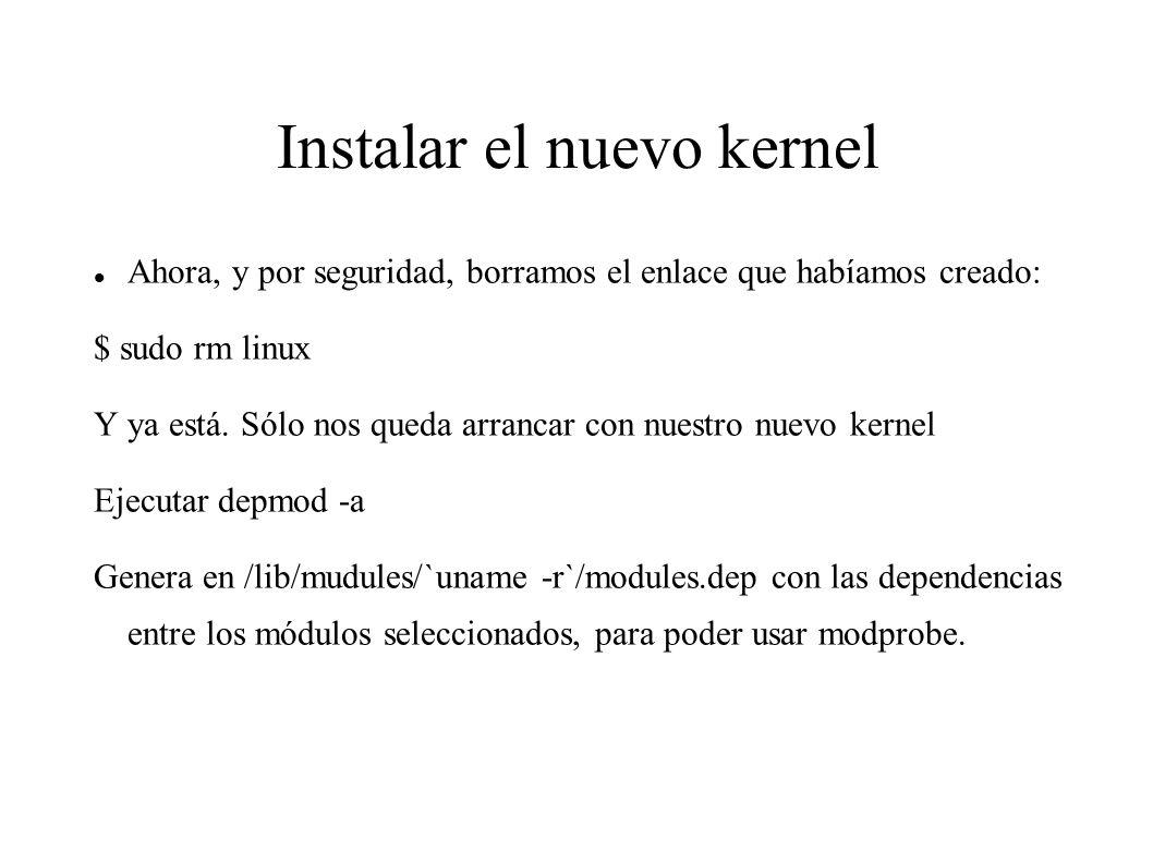Instalar el nuevo kernel Ahora, y por seguridad, borramos el enlace que habíamos creado: $ sudo rm linux Y ya está.