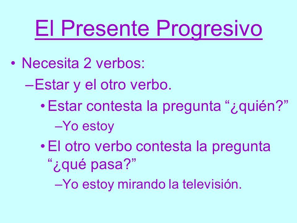 El Presente Progresivo Necesita 2 verbos: –Estar y el otro verbo.