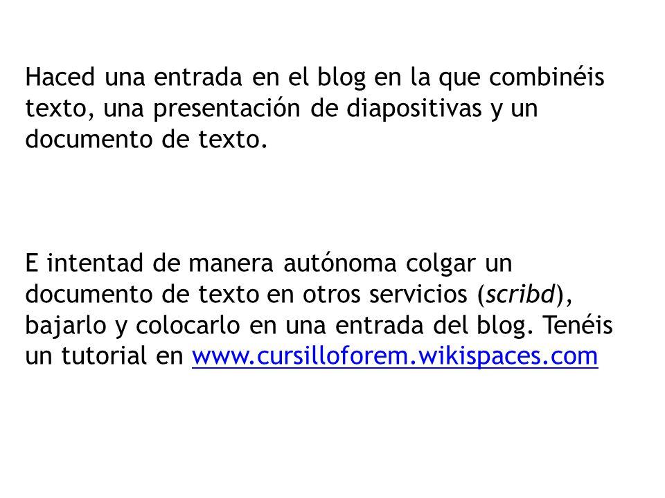 Haced una entrada en el blog en la que combinéis texto, una presentación de diapositivas y un documento de texto.