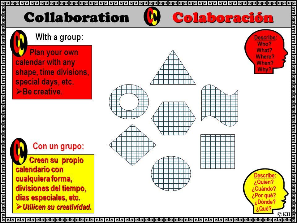 Colaboración Collaboration Colaboración  Plan your own calendar with any shape, time divisions, special days, etc.