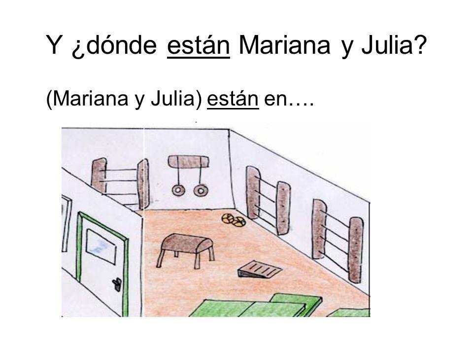 Y ¿dónde están Mariana y Julia (Mariana y Julia) están en….