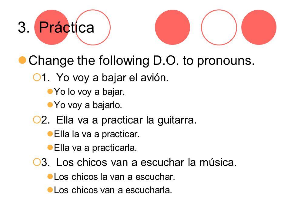 3. Práctica Change the following D.O. to pronouns.