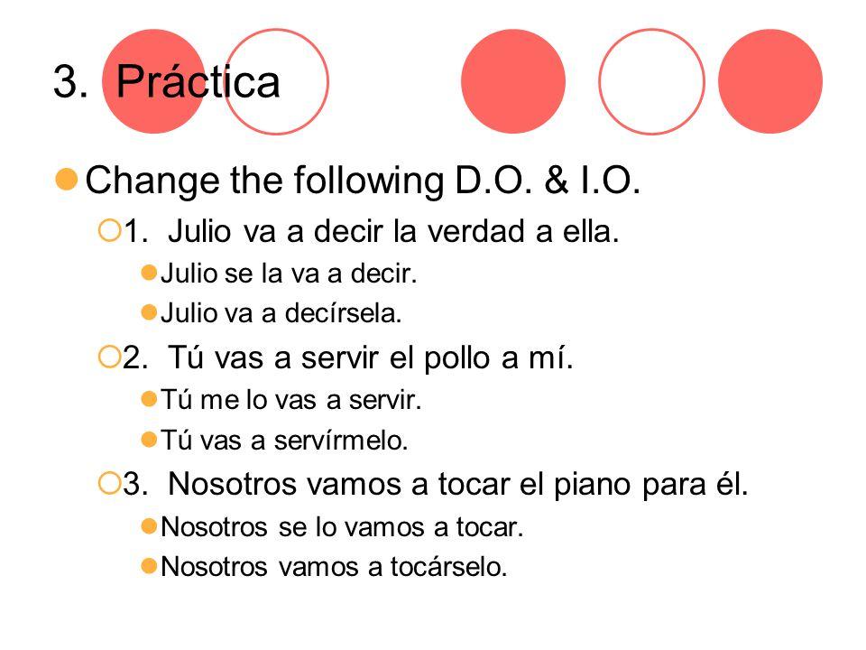 3. Práctica Change the following D.O. & I.O.  1.