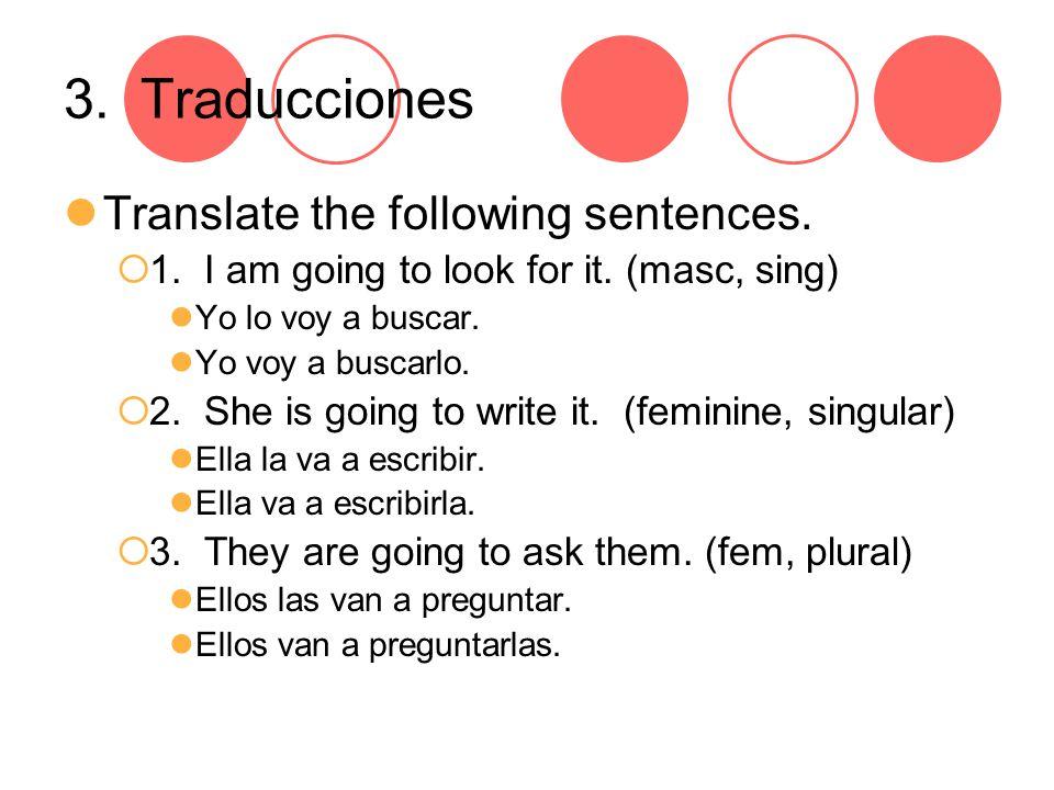 3. Traducciones Translate the following sentences.
