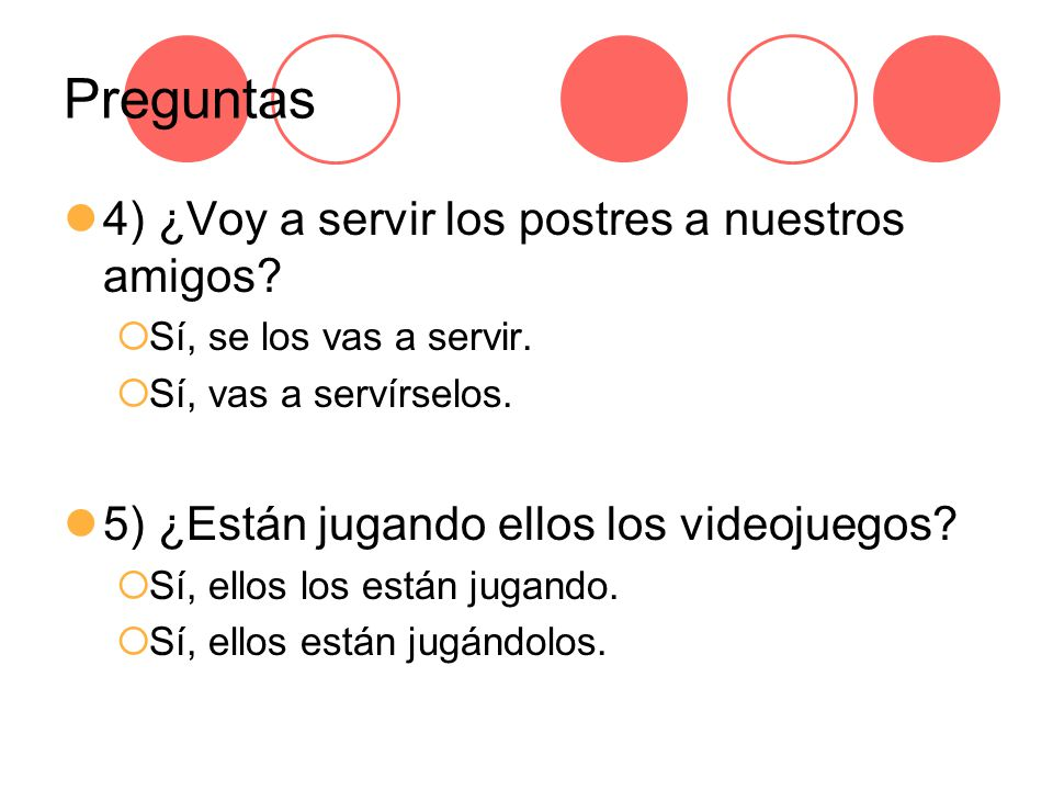Preguntas 4) ¿Voy a servir los postres a nuestros amigos.