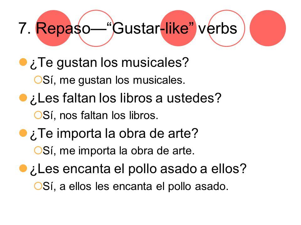 7. Repaso— Gustar-like verbs ¿Te gustan los musicales.