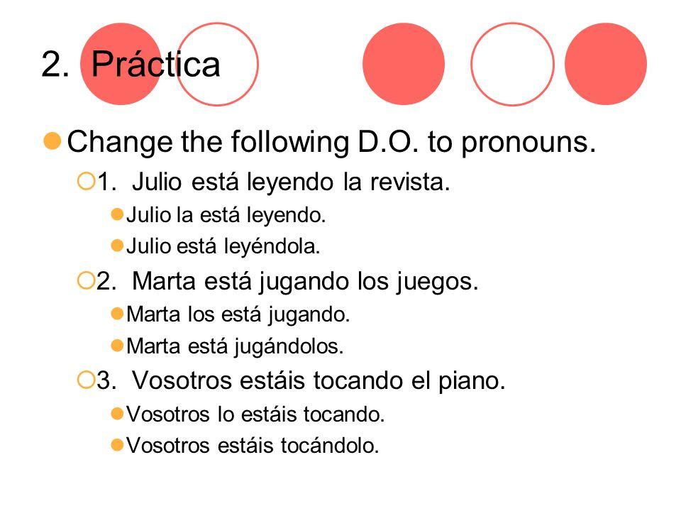 2. Práctica Change the following D.O. to pronouns.