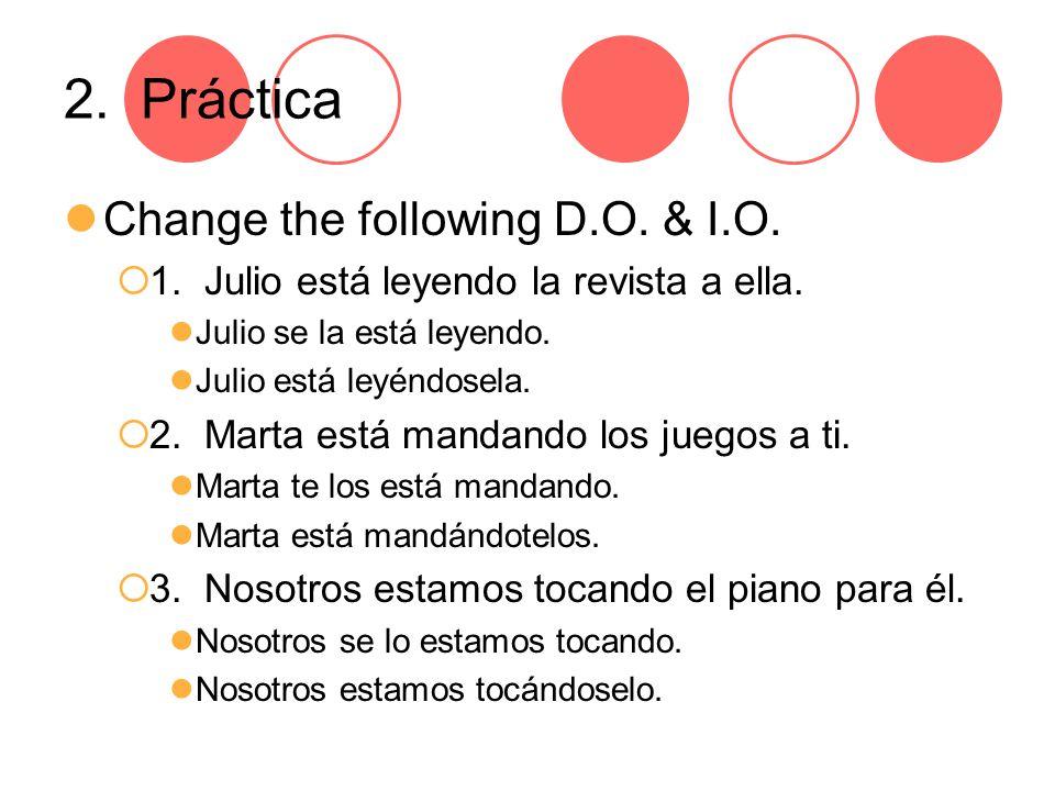 2. Práctica Change the following D.O. & I.O.  1.