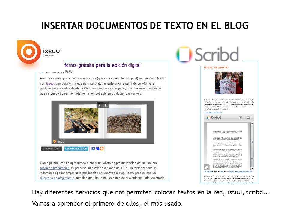 INSERTAR DOCUMENTOS DE TEXTO EN EL BLOG Hay diferentes servicios que nos permiten colocar textos en la red, issuu, scribd...