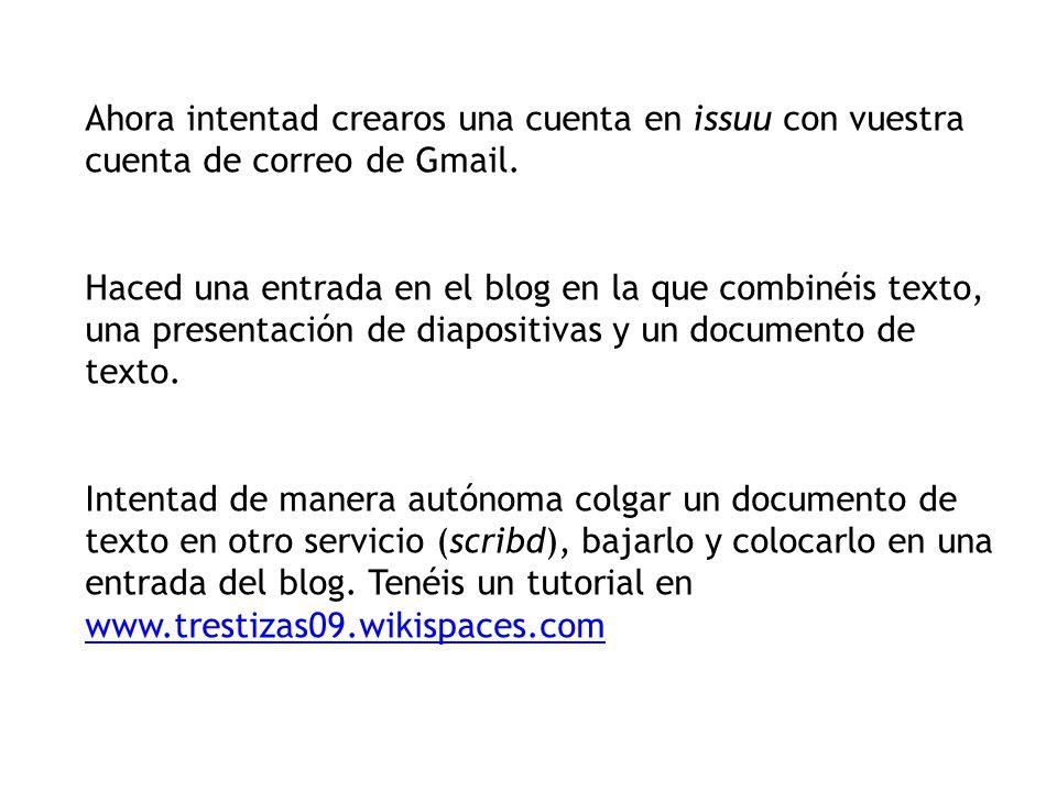 Ahora intentad crearos una cuenta en issuu con vuestra cuenta de correo de Gmail.