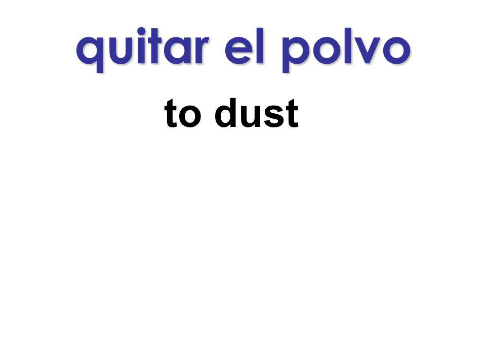 quitar el polvo to dust