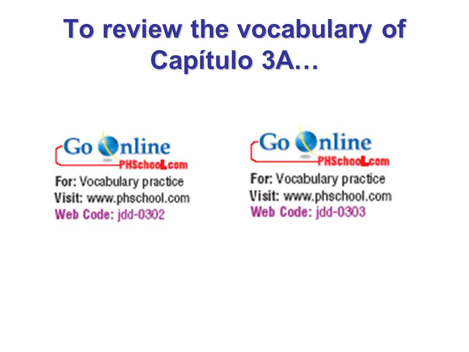 To review the vocabulary of Capítulo 3A…