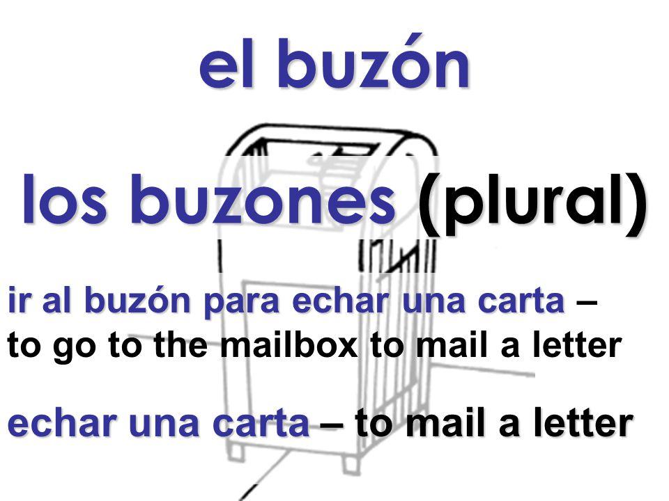 el buzón los buzones (plural) ir al buzón para echar una carta ir al buzón para echar una carta – to go to the mailbox to mail a letter echar una carta – to mail a letter