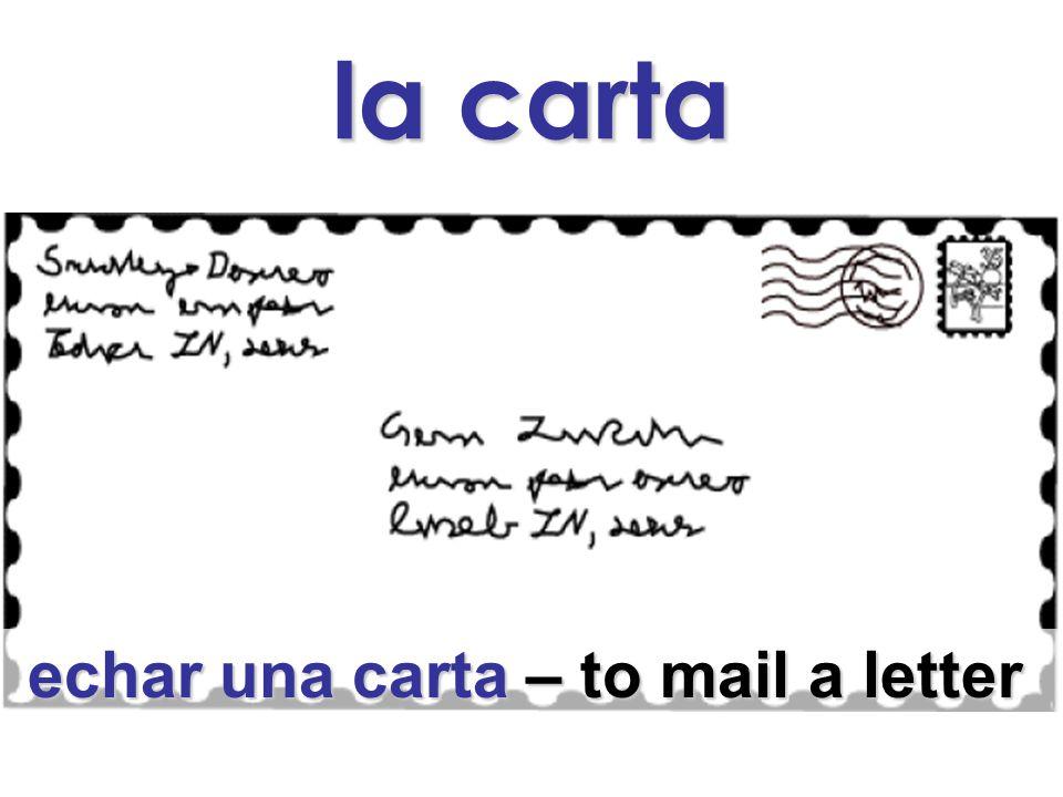 la carta echar una carta – to mail a letter echar una carta – to mail a letter