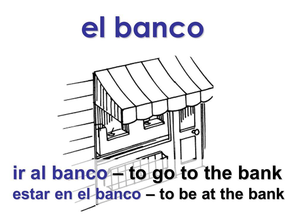 el banco ir al banco – to go to the bank estar en el banco – to be at the bank