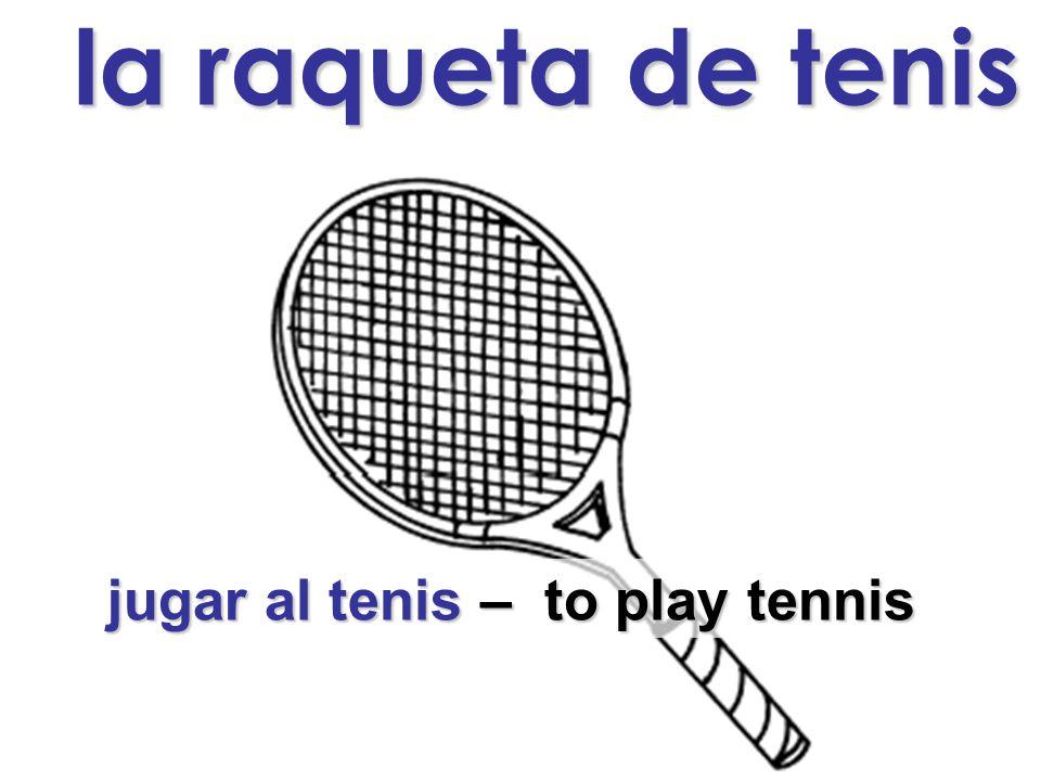 la raqueta de tenis jugar al tenis – to play tennis jugar al tenis – to play tennis