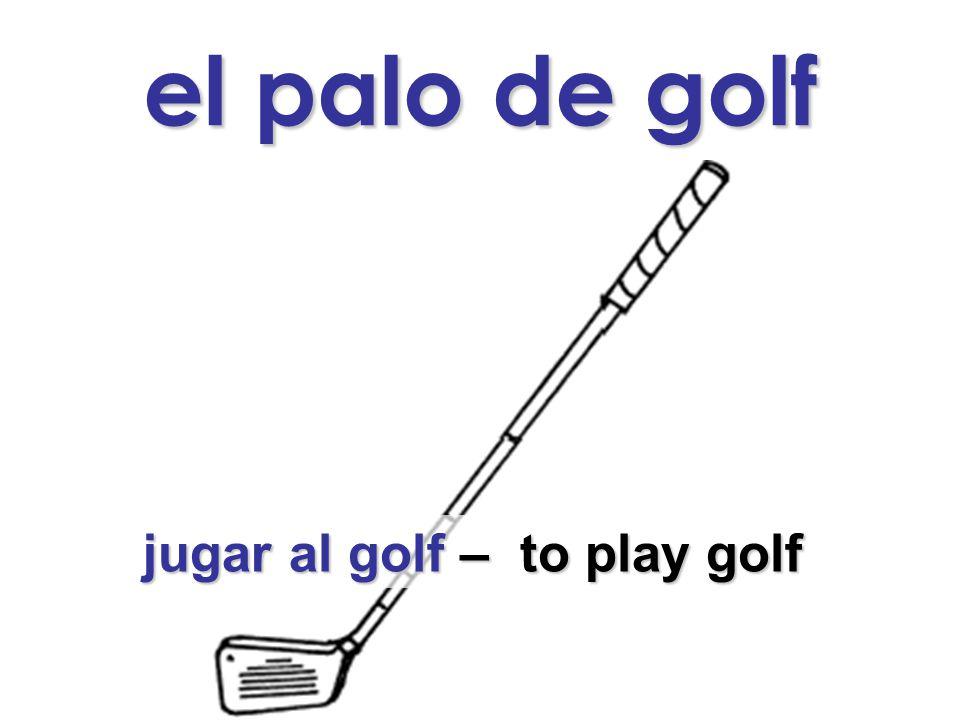 el palo de golf jugar al golf – to play golf jugar al golf – to play golf